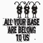 All Your Base Are Belong To Us by vampyba