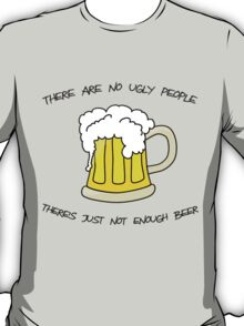 there are no ugly people  T-Shirt