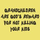Grandma &quot;Grandchildren Are God&#x27;s Reward For Not Killing Your Kids&quot; by FamilyT-Shirts