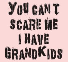"Grandma ""You Can't Scare Me I Have Grandkids"" by FamilyT-Shirts"