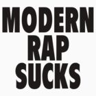 Modern Rap Sucks by ixrid