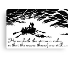 He maketh the storm a calm Canvas Print