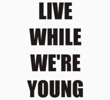 Live While We're Young by CSShirts