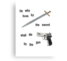 Live by the sword and die by the gun Canvas Print