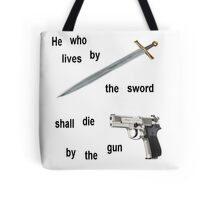 Live by the sword and die by the gun Tote Bag