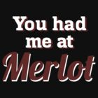 You had me at Merlot. by ladysekishi