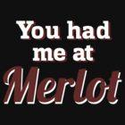 You had me at Merlot. by ladysekishi