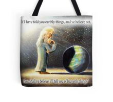 The Atheist : If I have told you earthly things.... Tote Bag