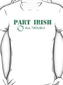 Part Irish All Trouble T-Shirt