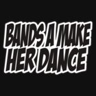 Bands a make her dance by TiffanyObrien