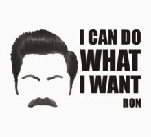 RON: I CAN DO WHAT I WANT by bomdesignz