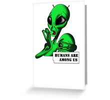 Alien, Humans are Among us ! Greeting Card