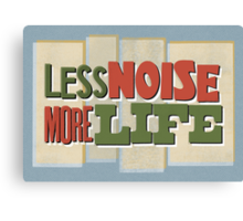 Less Noise More Life Canvas Print