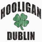 Irish Hooligan Dublin by HolidayT-Shirts