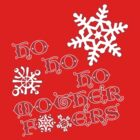 Ho, Ho, Ho Mother F#!kers (Edited) - Christmas T by robotplunger