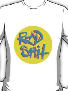 Rad Shit  T-Shirt