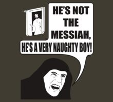 He's not the Messiah, He's a very naughty boy!  by Fangpunk