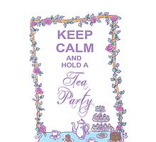 Keep calm and hold a tea party  by Chantelle Janse van Rensburg