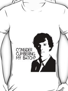 Consider cumbering my batch?  T-Shirt