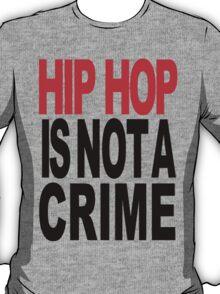 HIP HOP IS NOT A CRIME T-Shirt