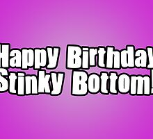 Happy Birthday Stinky Bottom! by StevePaulMyers