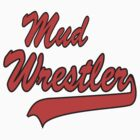 Mud Wrestler by SportsT-Shirts