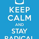 Keep Calm and Stay Radical by danielspreitzer