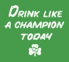 Drink Like a Champion - St. Patty's Day by colorhouse