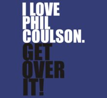 I love Phil Coulson. Get over it! by gloriouspurpose