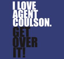 I love Agent Coulson. Get over it! by gloriouspurpose