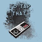 I'd Tap That by RileyRiot