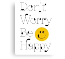 Dont Worry, Be Happy! Canvas Print
