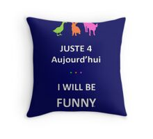 Juste4Aujourd'hui ... I will be Funny Throw Pillow