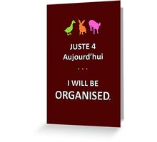 Juste4Aujourd'hui ... I will be Organised Greeting Card
