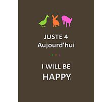 Juste4Aujourd'hui ... I will be Happy Photographic Print