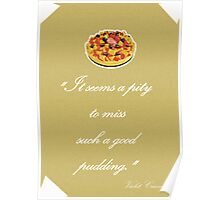 "Violet Crawley Quotes - ""It seems a pity to miss such a good pudding"" Poster"