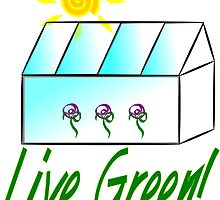 Live Green! (Greenhouse) by Weber Consulting