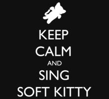 Keep Calm and Sing Soft Kitty 2 by supalurve