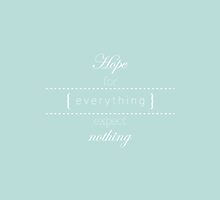 Hope For Everything, Expect Nothing (Typography Edition) by kittenblaine