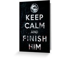 Keep Calm and Finish Him Greeting Card