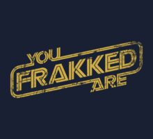 You Are FRAKKED v1 (Or-G) by justinglen75