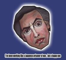 I've been working like a Japanese prisoner of war... but a happy one - Alan Partridge Tee by YouRuddyGuys