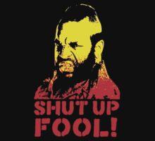 shut up fool! by heyhey