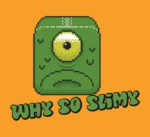 Why so slimy? by Cyntain
