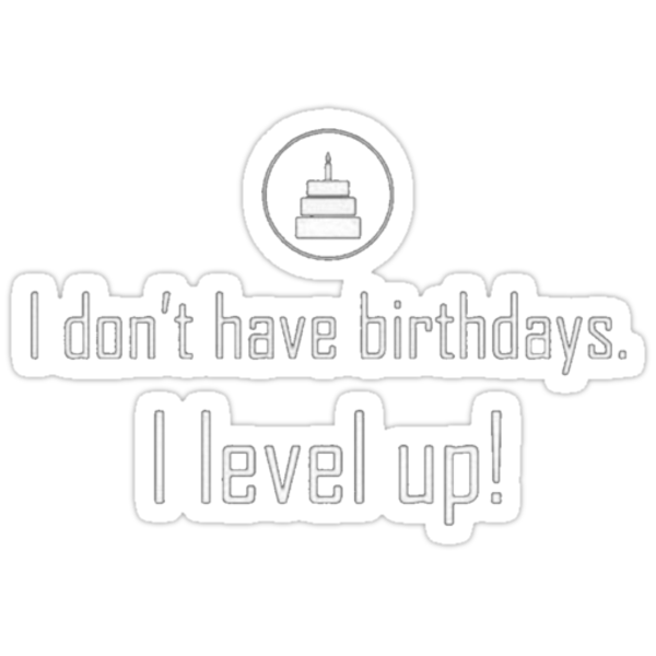 I Don't have Birthdays, I level up! by triforce15