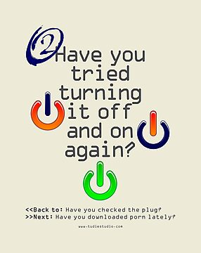 Have you tried turning it off and on again? by tudi