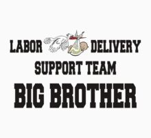 Labor Delivery Team Big Brother by FamilyT-Shirts