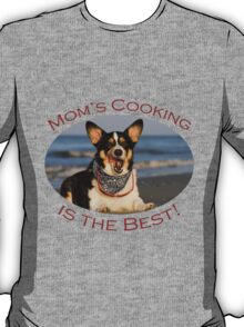 Mom's Cooking is the Best! T-Shirt