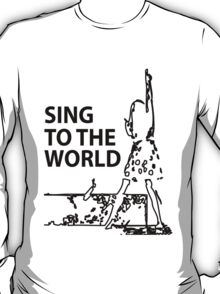 sing to the world T-Shirt