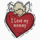 I Love My Mommy by FamilyT-Shirts